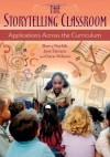The Storytelling Classroom: Applications Across the Curriculum - Sherry Norfolk, Jane Stenson, Diane Williams