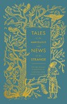 Tales of the Marvellous and News of the Strange (Hardcover Classics) - Coralie Bickford-Smith, Malcolm C. Lyons, Robert Irwin