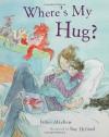 Where's My Hug? - James Mayhew, Sue Hellard