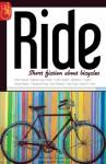 RIDE: Short fiction about bicycles - Keith Snyder, Paul Guyot, Simon Wood, Barbara Jaye Wilson, Teresa Peipins, Christopher Ryan, Kent Peterson, David A.V. Elver, Stephen D. Rogers
