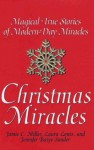 Christmas Miracles: Magical True Stories Of Modern-day Miracles - Jamie Miller