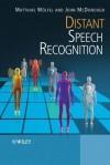 Distant Speech Recognition - Matthias Woelfel, John McDonough, John McDonough