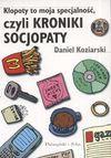 Kłopoty to moja specjalność czyli kroniki socjopaty - Daniel Koziarski