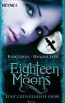 Eighteen Moons - Eine grenzenlose Liebe: Roman - Margaret Stohl, Kami Garcia