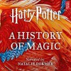 Harry Potter: A History of Magic - J.K. Rowling, British Library, Julian Harrison, Julia Eccleshare, Roger Highfield, Anna Pavord, Lucy Mangan, Tim Peake, Owen Davies, Richard Coles, Steve Backshall, Steve Kloves