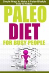 Paleo Diet: Paleo Diet for Busy People: Simple Ways to Make a Paleo Diet Easy to Follow (Paleo Diet, Health & Fitness, Healthy Habits for Beginners) - Robert Westall