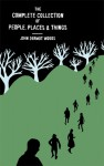 The Complete Collection of People, Places, and Things - John Dermot Woods