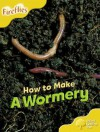 How To Make A Wormery - Leonie Bennett, Thelma Page, Liz Miles, Gill Howell, Mary Mackill, Lucy Tritton