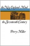 The New England Mind: The Seventeenth Century - Perry Miller