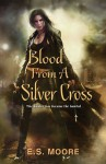 Blood from a Silver Cross - E.S. Moore