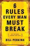 6 Rules Every Man Must Break - Bill Perkins