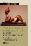 Companion To Major Contemporary Social Theorists (Blackwell Companions To Sociology) - George Ritzer