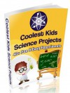 Coolest Kids Science Projects: 40 Fun & Easy Science Experiments For Kids - Bill Evans