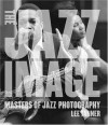 The Jazz Image: Masters of Jazz Photography - Lee Tanner, Nat Hentoff