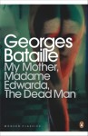 My Mother, Madame Edwarda, The Dead Man - Georges Bataille, Austryn Wainhouse