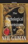 The Mythological Dimensions of Neil Gaiman - Anthony S. Burdge, Jessica J. Burke, Kristine Larsen, Matthew Dow Smith, Lynette Porter, Catherine Sparsidis