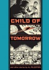 Child of Tomorrow and Other Stories - Al Feldstein, Gary Groth