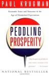 Peddling Prosperity: Economic Sense and Nonsense in an Age of Diminished Expectations - Paul Krugman
