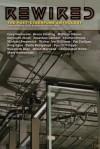 Rewired: The Post-Cyberpunk Anthology - James Patrick Kelly, John Kessel, Jonathan Lethem, Mary Rosenblum