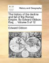 The History of the Decline and Fall of the Roman Empire. by Edward Gibbon, Esq; ... Volume 5 of 12 - Edward Gibbon