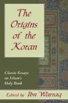 The Origins of the Koran: Classic Essays on Islam's Holy Book - Ibn Warraq