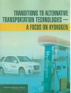 Transitions to Alternative Transportation Technologies--A Focus on Hydrogen - National Research Council, National Research Council