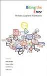 Biting the Error: Writers Explore Narrative - Mary Burger, Camille Roy, Gail Scott, Robert Glück