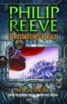Predator's Gold (Mortal Engines Quartet, #2) - Philip Reeve