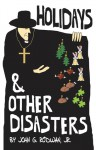 Holidays and Other Disasters - John G. Rodwan Jr.