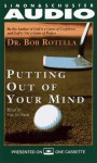 Putting Out of Your Mind - Robert J. Rotella, Robert Cullen