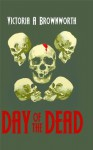 Day of the Dead - Victoria A. Brownworth