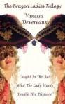 The Brazen Ladies Trilogy - Vanessa Devereaux