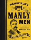 Mansfield's Book of Manly Men: An Utterly Invigorating Guide to Being Your Most Masculine Self - Stephen Mansfield, Lieutenant General William Boykin
