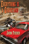 Everything Is a Graveyard - Jason Fischer, Robert Hood