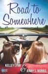 Road to Somewhere - Kelley Lynn, Jenny S. Morris