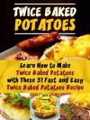 Twice Baked Potatoes: Learn How to Make Twice Baked Potatoes with These 31 Fast and Easy Twice Baked Potatoes Recipe - Jennifer Martin