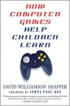 How Computer Games Help Children Learn - David Williamson Shaffer, James Paul Gee