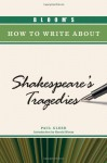 Bloom's How to Write about Shakespeare's Tragedies - Paul Gleed, Harold Bloom
