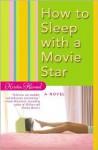 How to Sleep with a Movie Star - Kristin Harmel