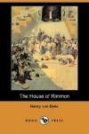 The House of Rimmon (Dodo Press) - Henry van Dyke