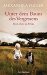 Unter dem Baum des Vergessens -: Ein Leben in Afrika (German Edition) - Alexandra Fuller, Walter Ahlers