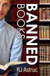 Banned Books - R.J. Astruc