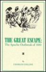 The Great Escape: The Apache Outbreak Of 1881 - Charles Collins