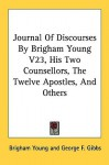 Journal of Discourses by Brigham Young V23, His Two Counsellors, the Twelve Apostles, and Others - Brigham Young, John Irvine, George F. Gibbs