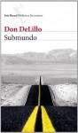 Submundo (Spanish Edition) - Don DeLillo