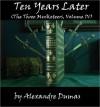 Ten Years Later (The Three Musketeers, Volume IV) - Alexandre Dumas
