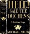 Hell! Said the Duchess : A Bedtime Story - Michael Arlen