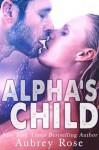 Alpha's Child - Aubrey Rose