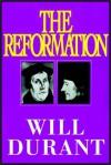 The Reformation, Part 1 of 3 - Will Durant, Ariel Durant, Alexander Adams