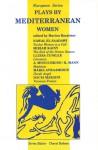 Plays by Mediterranean Women - Marion Baraitser, Klaus Mann, Nawal El Saadawi, Marion Baraitser